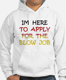 IM HERE TO APPLY 4 THE BLOW JOB 6 Hoodie