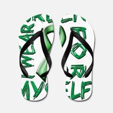 I Wear Green for Myself Flip Flops