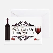 Wine Me Up and Turn Me On Greeting Card