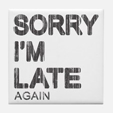 Sorry I'm Late Tile Coaster