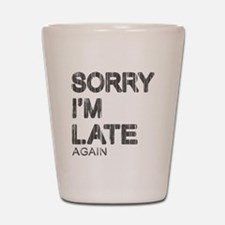 Sorry I'm Late Shot Glass