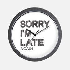 Sorry I'm Late Wall Clock