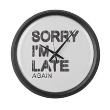 Sorry I'm Late Large Wall Clock