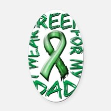 I Wear Green for my Dad Oval Car Magnet
