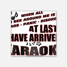 "Karaoke!  Chaos-Panic-Disor Square Sticker 3"" x 3"""