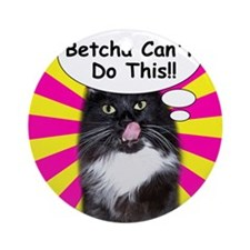 Hippy Kitty Betcha Cant Do This!! Round Ornament