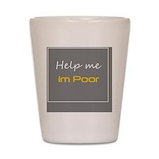 Help me, Im poor. Shot Glass