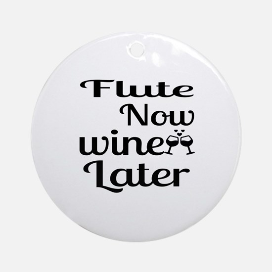 Flute Now Wine Later Round Ornament