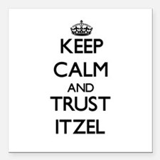 """Keep Calm and trust Itzel Square Car Magnet 3"""" x 3"""
