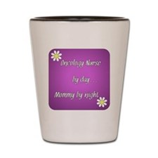Oncology Nurse by day Mommy by night Shot Glass