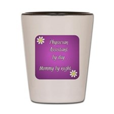Physician Assistant by day Mommy by nig Shot Glass
