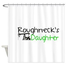 Roughnecks Daughter Shower Curtain