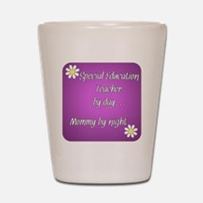 Special Education Teacher by day Mommy  Shot Glass