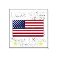 """I Was There Obama Biden 201 Square Sticker 3"""" x 3"""""""