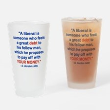 A LIBERAL IS SOMEONE WHO FEELS A GR Drinking Glass
