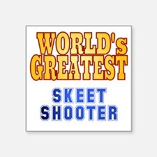 "World's Greatest Skeet Shoo Square Sticker 3"" x 3"""
