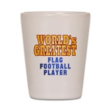 World's Greatest Flag Football Player Shot Glass