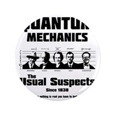"Quantum Mechanics-The Usual Suspects 3.5"" Button"