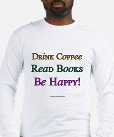 Drink Coffe, Read Books, Be Happy! Long Sleeve T-S
