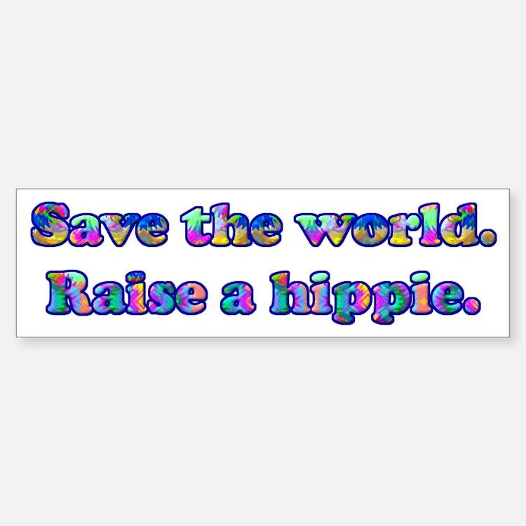 Save the world. Raise a hippie. Bumper Bumper Sticker