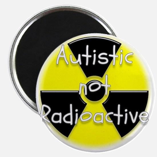 Autistic not Radioactive Magnet