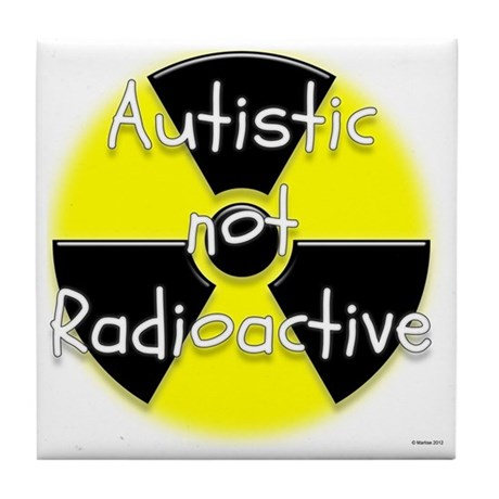 Autistic not radioactive tile coaster by admin cp71377637 - Radioactive coasters ...