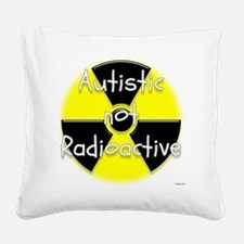Autistic not Radioactive Square Canvas Pillow