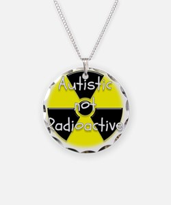 Autistic not Radioactive Necklace Circle Charm