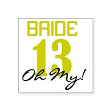 "Bride 13 Oh My Green Square Sticker 3"" x 3"""