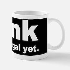 THINK ITS NOT ILLEGAL YET DARK BUMPER Mug