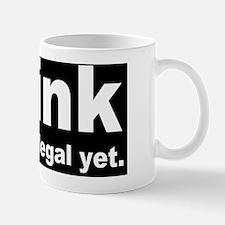 THINK ITS NOT ILLEGAL YET DARK Mug