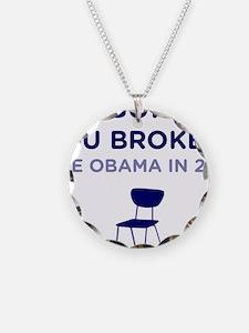 We Built It - You Broke It Necklace