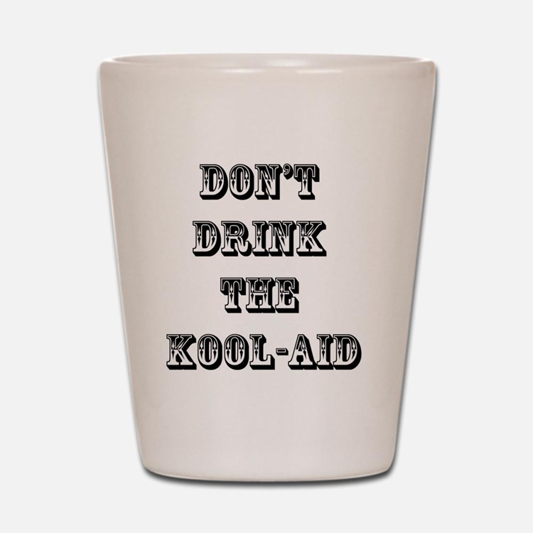 Don't Drink the Koolaid Shot Glass