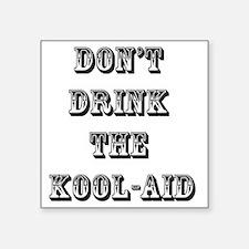 "Don't Drink the Koolaid Square Sticker 3"" x 3"""