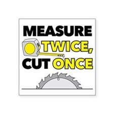 """Measure Twice, Cut Once Square Sticker 3"""" x 3"""""""