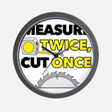 Measure Twice, Cut Once Wall Clock