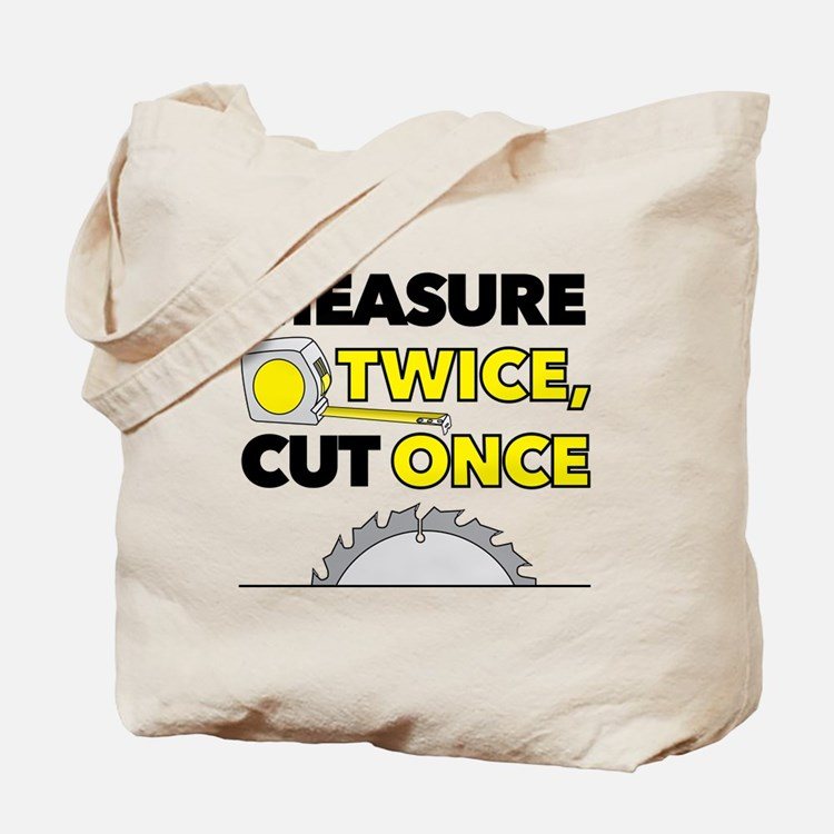 Measure Twice, Cut Once Tote Bag