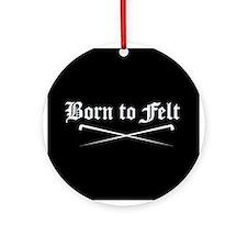 Felting - Born to Felt Ornament (Round)