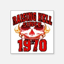 "Raising Hell Since 1970 Square Sticker 3"" x 3"""