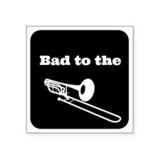 "Bad to the Trombone Square Sticker 3"" x 3"""