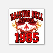 "Raising Hell since 1985 Square Sticker 3"" x 3"""