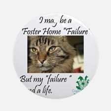 Foster Home Failures save lives Round Ornament