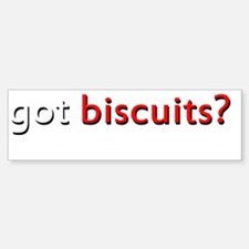 got biscuits for dark Bumper Bumper Sticker