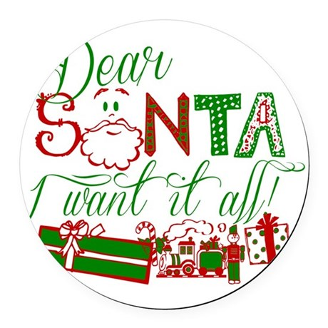 Dear Santa I want it all Round Car Magnet