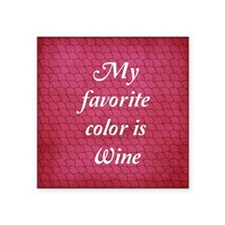"My Favorite Color Is Wine Square Sticker 3"" x 3"""