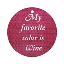 My Favorite Color Is Wine Round Ornament