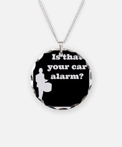 Is that Your car Alarm? Necklace Circle Charm