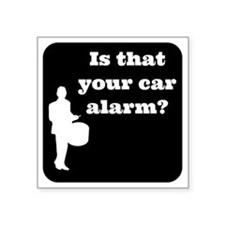 "Is that Your car Alarm? Square Sticker 3"" x 3"""