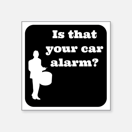 """Is that Your car Alarm? Square Sticker 3"""" x 3"""""""