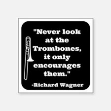 "Trombone Wagner quote Square Sticker 3"" x 3"""